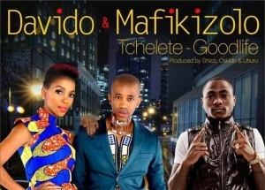 Mafikizolo - Tchelete (Good Life) (Prod by Shizzi & Oskido) Ft Davido + Lyrics